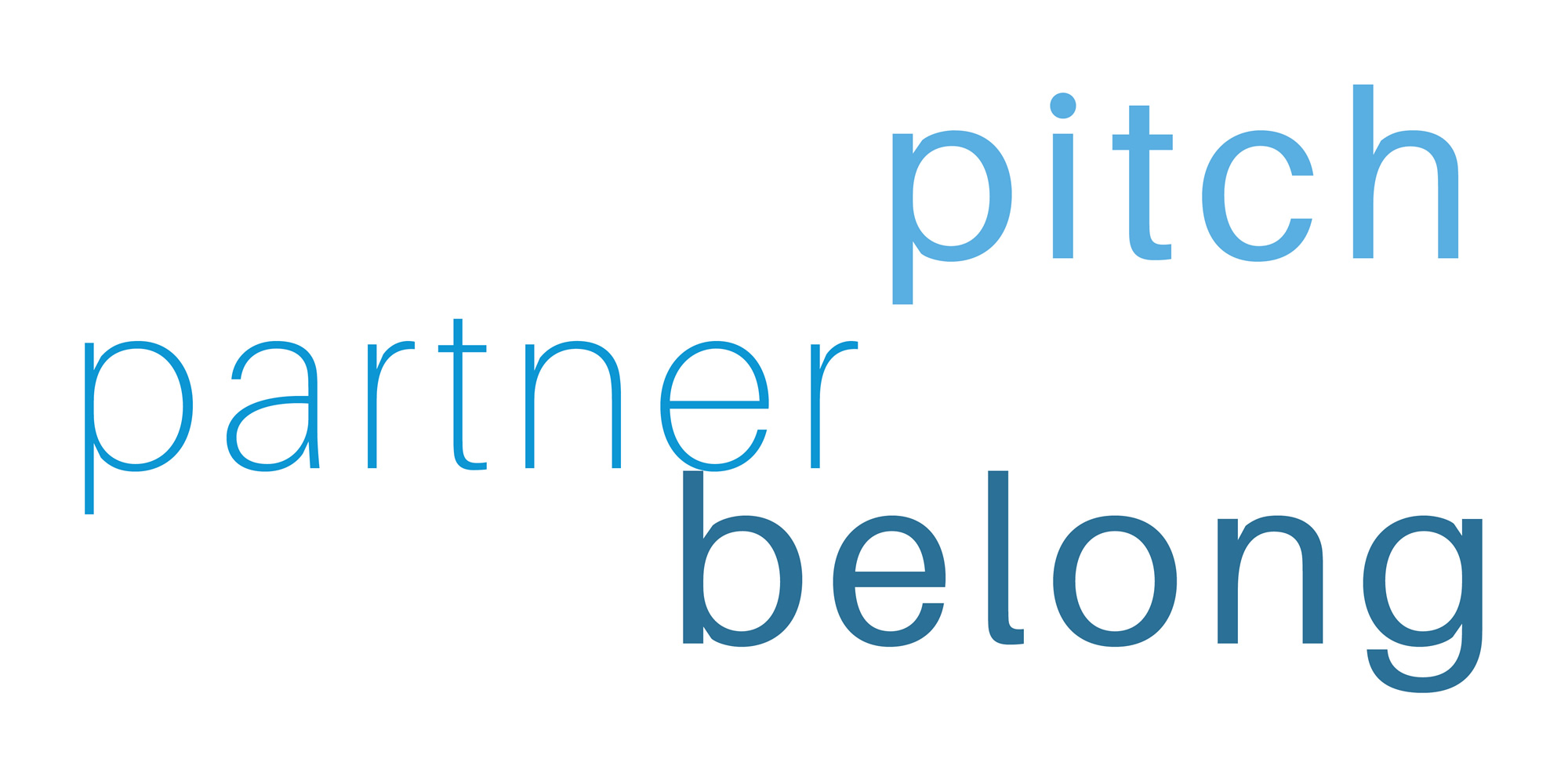 Pitch, Partner, Belong